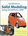 Introduction to Solid Modeling Using Solidworks 2007